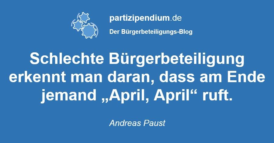 """Schlechte Bürgerbeteiligung erkennt man daran, dass am Ende jemand """"April, April"""" ruft. (Andreas Paust)"""